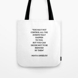 MAYA ANGELOU - WISE WORDS ON CONTROL Tote Bag
