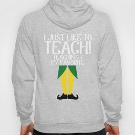 Elf I Just Like to Teach Teaching's my favorite Christmas Hoody
