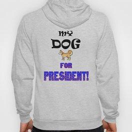 My DOG for PRESIDENT! Hoody
