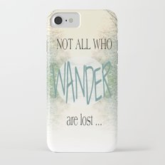 Not all who wander are lost iPhone 7 Slim Case