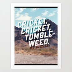 Cricket, cricket, tumbleweed. Art Print