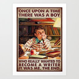 Writer There Was A Boy Who Wanted To Become A Writer Art Print