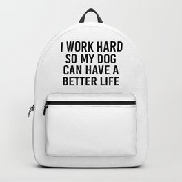 I work hard so my dog can have a better life Backpack