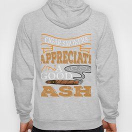 """""""Cigar Smoker Appreciate Good Ash"""" tee design for all the chain smokers out there! Makes a nice gift Hoody"""