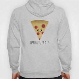 Wanna Pizza Me? Hoody