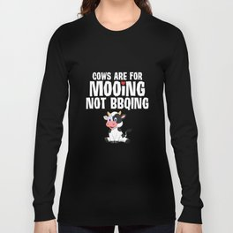 Cows are for Mooing Not BBQ'ing Vegan T-Shirt Long Sleeve T-shirt