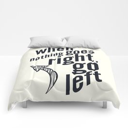When nothing goes right, go left, inspiration, motivation quote, white version, humor, fun, love Comforters
