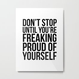 Don't Stop Until You're Freaking Proud Metal Print