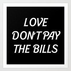 LOVE DONT PAY THE BILLS Art Print