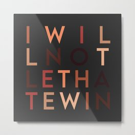 I Will Not Let Hate Win (anti hate) Metal Print