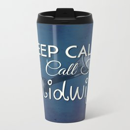 Keep Calm and Call The Midwife Metal Travel Mug