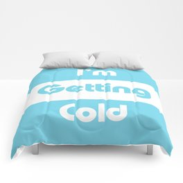 I'm Getting Cold Comforters