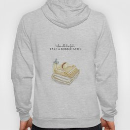 When All Else Fails - Take A Bubble Bath Hoody