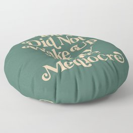 You Did Not Wake Up Today To Be Mediocre Floor Pillow
