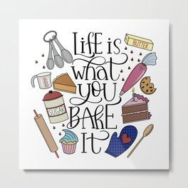 Life Is What You Bake It Baking And Dessert Lover Design Metal Print