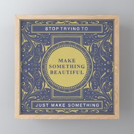 Hand Lettered Creativity Quote // Stop Trying to Make Something Beautiful Framed Mini Art Print