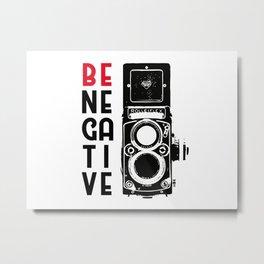 be negative Metal Print