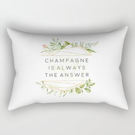Champagne Is Always The Answer, Champgane Quote Rectangular Pillow