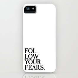 Follow Your Fears iPhone Case