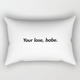 Your lose, babe Rectangular Pillow