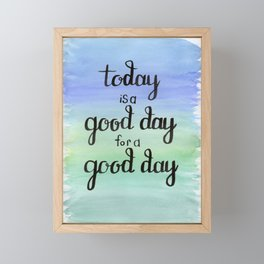 Today is a Good Day for a Good Day Framed Mini Art Print