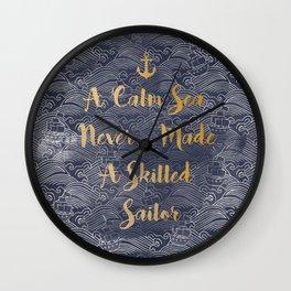 A Calm Sea Never Made A Skilled Sailor Wall Clock