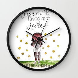 Her Serena Highness:Fear Did Not Bring Her Here Wall Clock