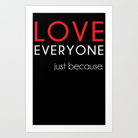 Love Everyone...Just Because Art Print