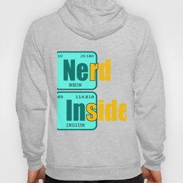 "Have been always a science geek? Here's a ""Nerd Inside Periodic Table"" tee design for you!  Hoody"