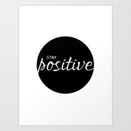 stay Positive Art Print