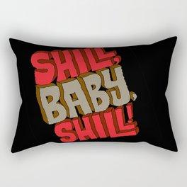 Shill, Baby, Shill! Rectangular Pillow
