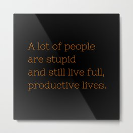 A lot of people are stupid... - OITNB Collection Metal Print