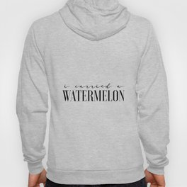 Fun Prints Funny Poster I Carried A Watermelon Inspirational Quotes Watermelon Poster Dirty Dancing Hoody