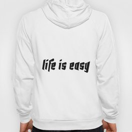 Life is easy black on white background Hoody