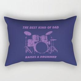 The Best Kind Of Dad Raises A Drummer Rectangular Pillow