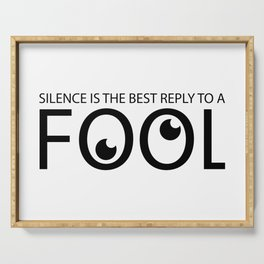 Silence is the best reply to a fool Serving Tray