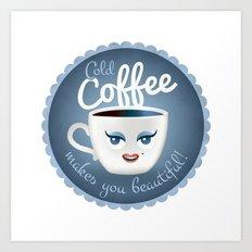Cold coffee makes you beautiful... Art Print