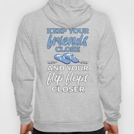 Keep Your Friends Close And Your Flip Flops Closer Hoody