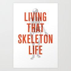 Living That Skeleton Life Art Print