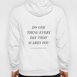 Do One Thing Every Day That Scares You Hoody