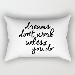 Dreams Don't Work Unless You Do black and white modern typographic quote canvas wall art home decor Rectangular Pillow