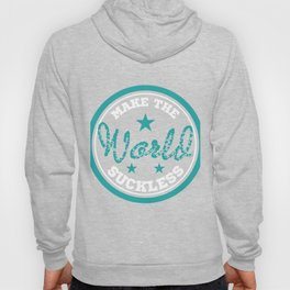 """Make the World Suckless"" tee design. Unique and naughty tee design. Nice and simple tee for you!  Hoody"