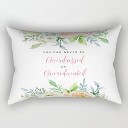 You Can Never Be Overdress Or Overeducated Rectangular Pillow