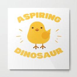 Aspiring Dinosaur - Funny Chick Metal Print
