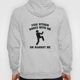 Dance With Me Or Against Me Hoody