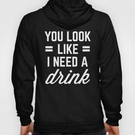 I Need A Drink Funny Quote Hoody