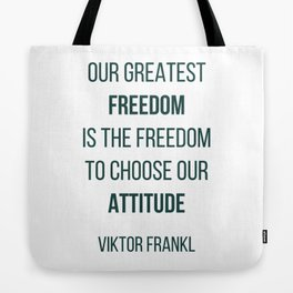 Viktor Frankl Quote - OUR GREATEST FREEDOM Tote Bag