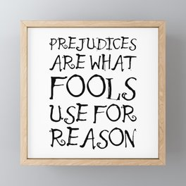 Prejudices Are What Fools Use for Reason Framed Mini Art Print