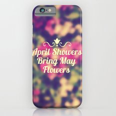 April Showers Bring May Flowers iPhone 6s Slim Case