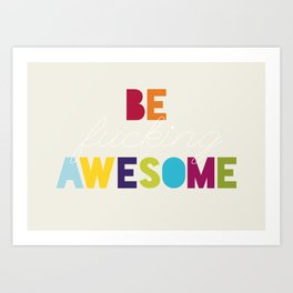 Be F**king Awesome Art Print